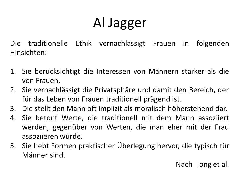 Al Jagger Die traditionelle Ethik vernachlässigt Frauen in folgenden Hinsichten: