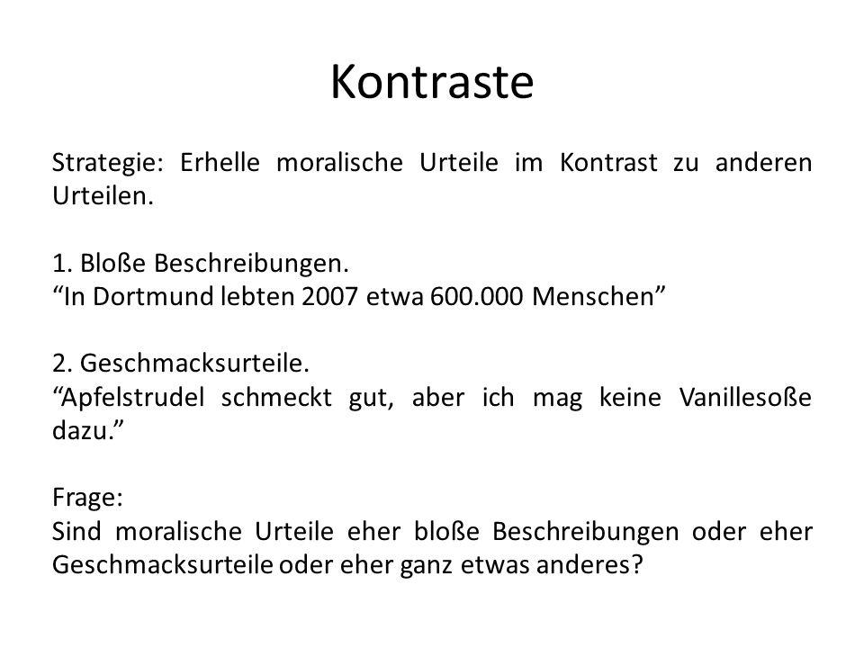Kontraste Strategie: Erhelle moralische Urteile im Kontrast zu anderen Urteilen. 1. Bloße Beschreibungen.