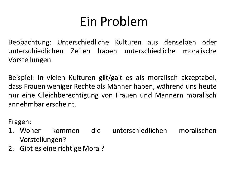 Ein Problem Beobachtung: Unterschiedliche Kulturen aus denselben oder unterschiedlichen Zeiten haben unterschiedliche moralische Vorstellungen.