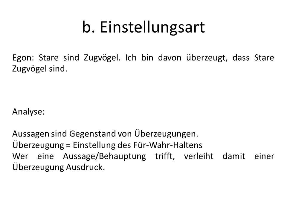 b. Einstellungsart Egon: Stare sind Zugvögel. Ich bin davon überzeugt, dass Stare Zugvögel sind. Analyse:
