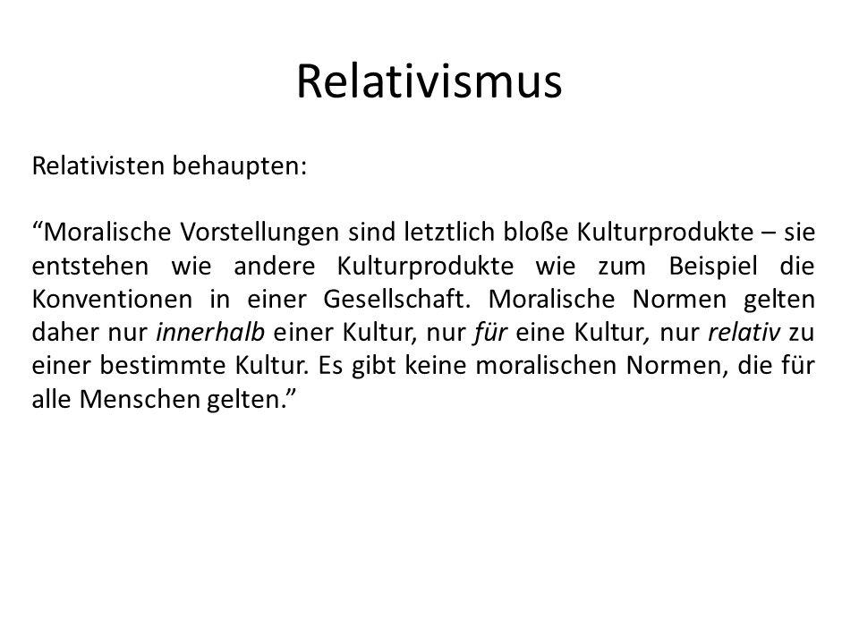 Relativismus Relativisten behaupten: