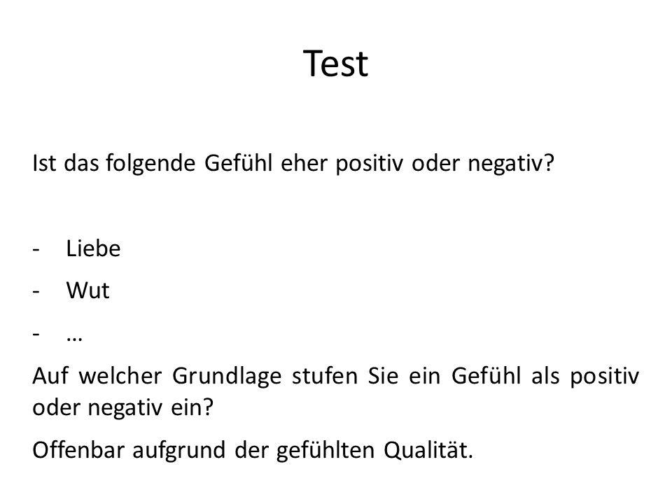 Test Ist das folgende Gefühl eher positiv oder negativ Liebe Wut …