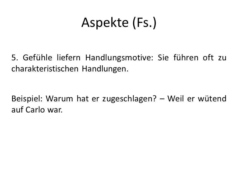Aspekte (Fs.) 5. Gefühle liefern Handlungsmotive: Sie führen oft zu charakteristischen Handlungen.