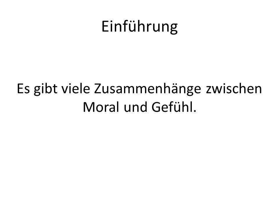 Es gibt viele Zusammenhänge zwischen Moral und Gefühl.