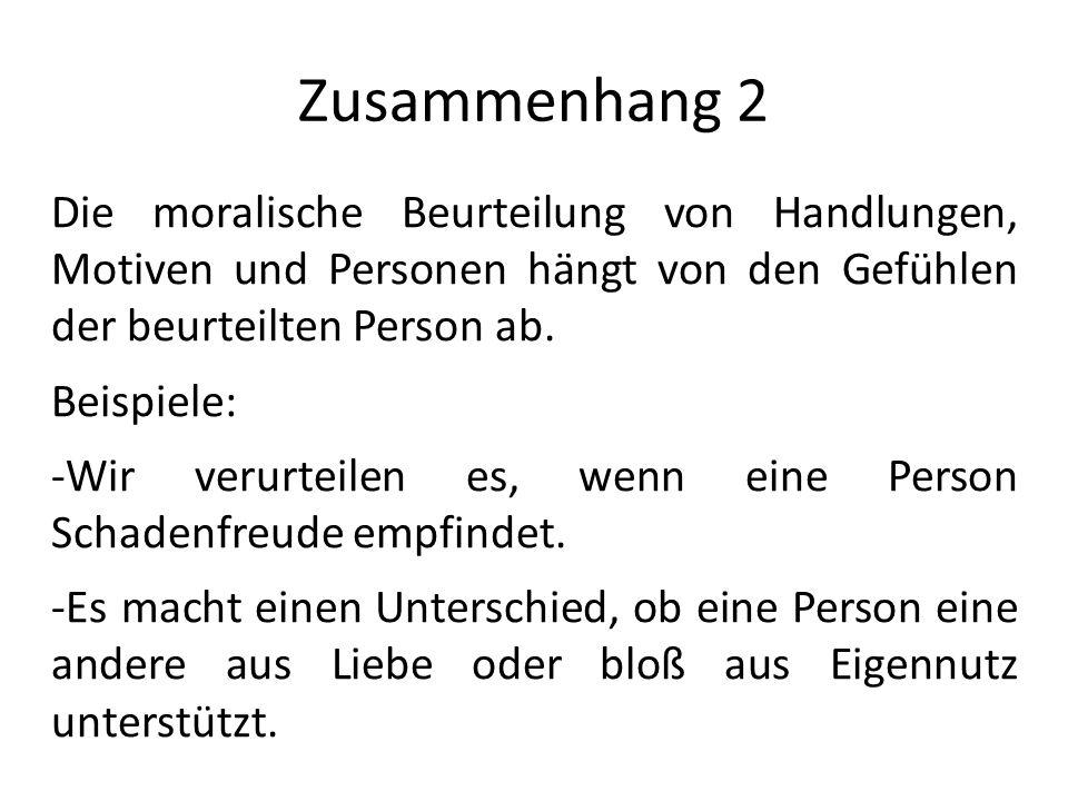 Zusammenhang 2 Die moralische Beurteilung von Handlungen, Motiven und Personen hängt von den Gefühlen der beurteilten Person ab.