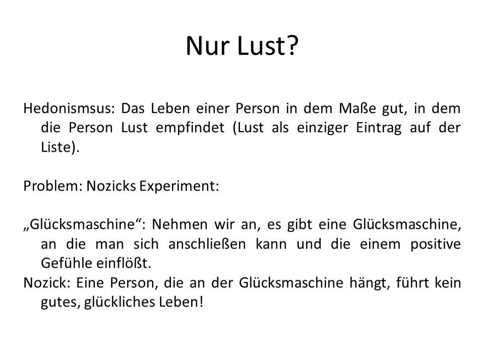 Nur Lust Hedonismsus: Das Leben einer Person in dem Maße gut, in dem die Person Lust empfindet (Lust als einziger Eintrag auf der Liste).