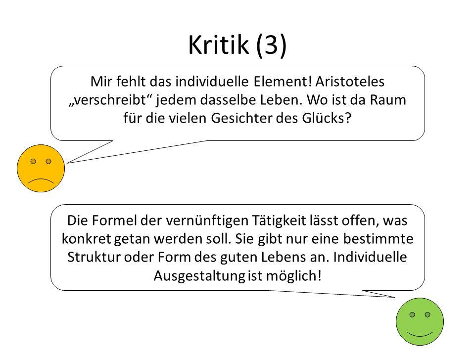 """Kritik (3) Mir fehlt das individuelle Element! Aristoteles """"verschreibt jedem dasselbe Leben. Wo ist da Raum für die vielen Gesichter des Glücks"""