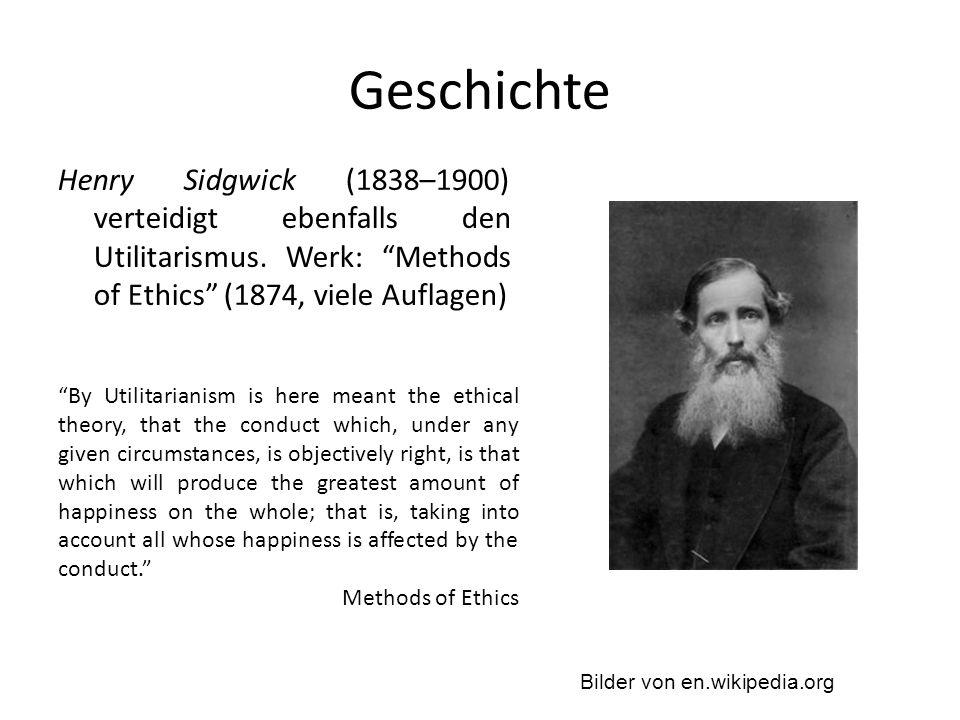 Geschichte Henry Sidgwick (1838–1900) verteidigt ebenfalls den Utilitarismus. Werk: Methods of Ethics (1874, viele Auflagen)