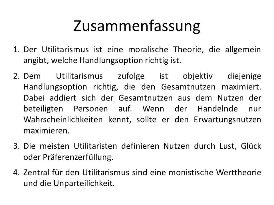 Zusammenfassung Der Utilitarismus ist eine moralische Theorie, die allgemein angibt, welche Handlungsoption richtig ist.