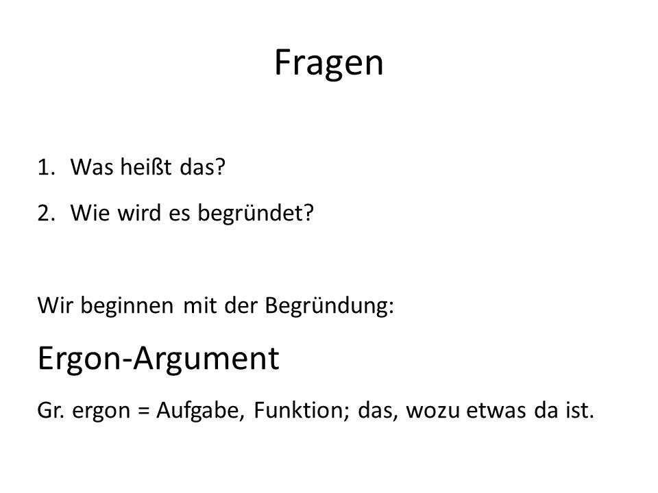 Fragen Ergon-Argument Was heißt das Wie wird es begründet