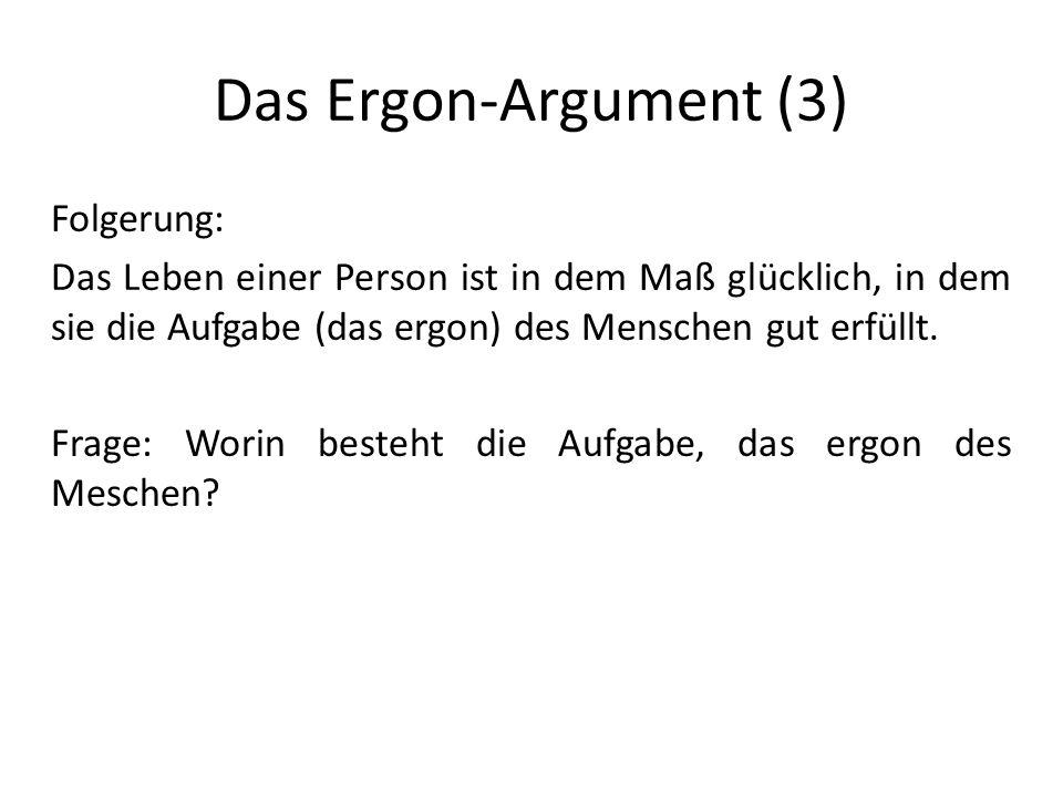 Das Ergon-Argument (3) Folgerung: