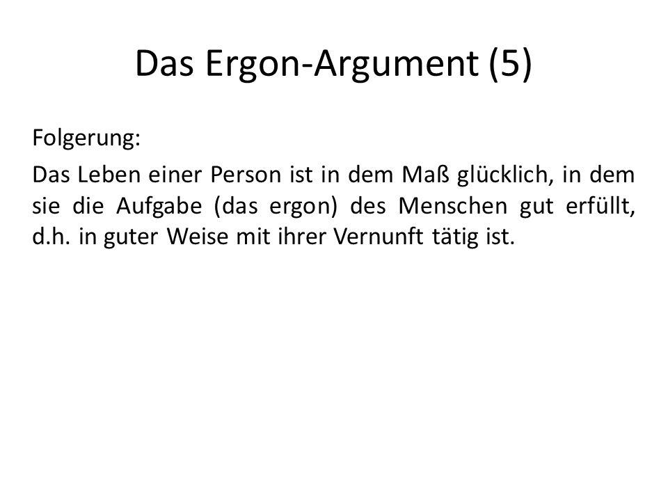 Das Ergon-Argument (5) Folgerung: