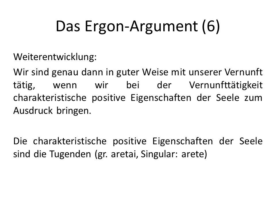Das Ergon-Argument (6) Weiterentwicklung: