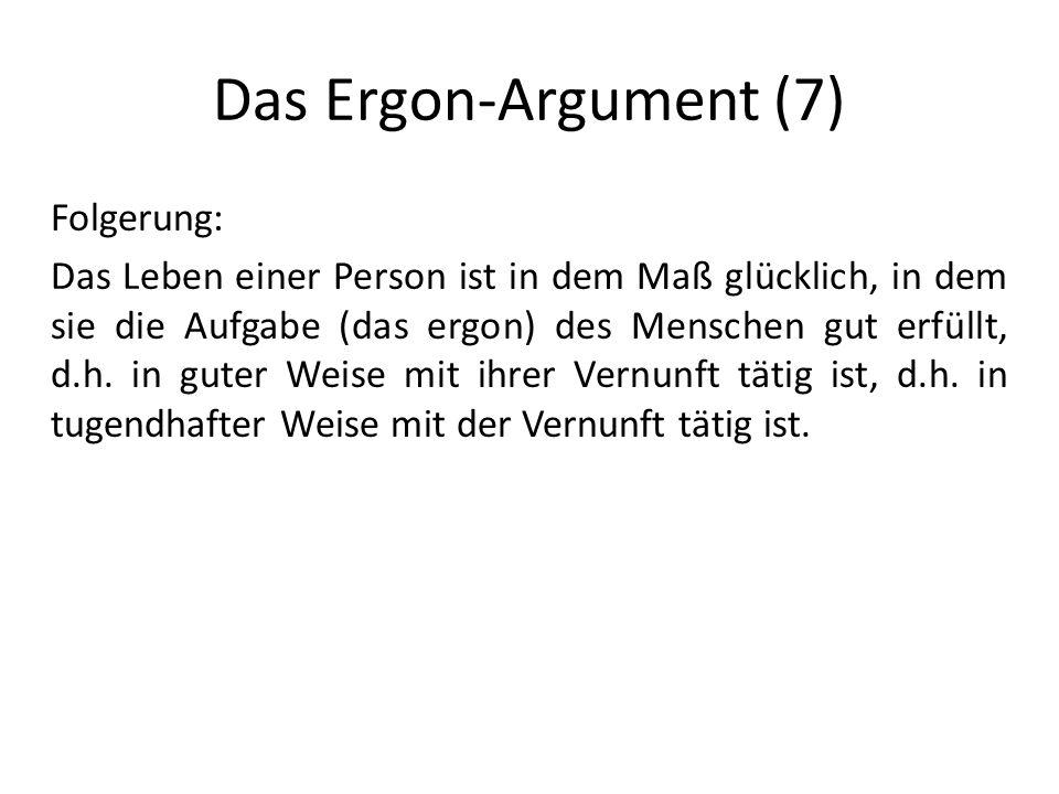Das Ergon-Argument (7) Folgerung: