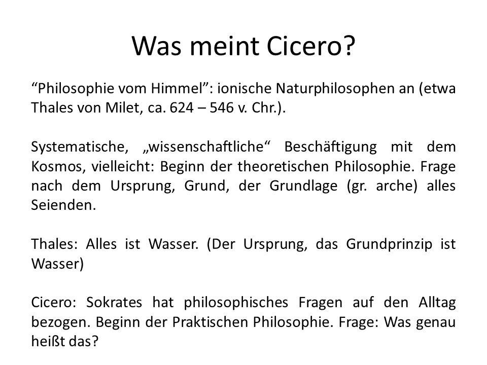 Was meint Cicero Philosophie vom Himmel : ionische Naturphilosophen an (etwa Thales von Milet, ca. 624 – 546 v. Chr.).