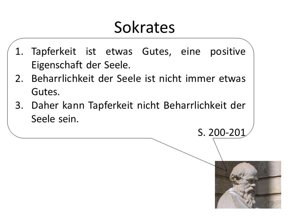 Sokrates Tapferkeit ist etwas Gutes, eine positive Eigenschaft der Seele. Beharrlichkeit der Seele ist nicht immer etwas Gutes.
