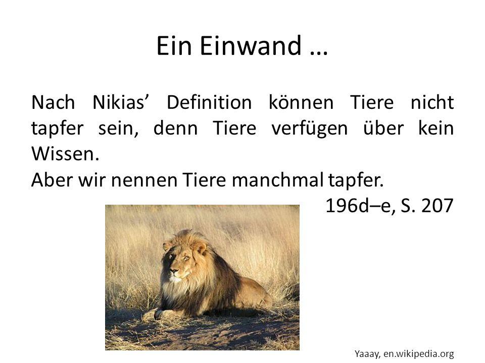 Ein Einwand … Nach Nikias' Definition können Tiere nicht tapfer sein, denn Tiere verfügen über kein Wissen.