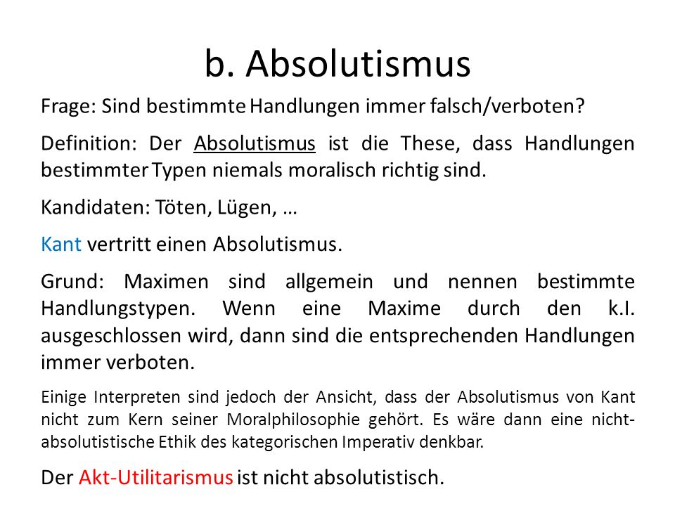b. Absolutismus Frage: Sind bestimmte Handlungen immer falsch/verboten