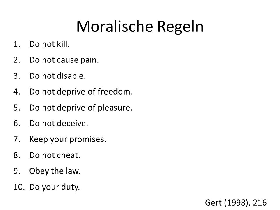 Moralische Regeln Do not kill. Do not cause pain. Do not disable.