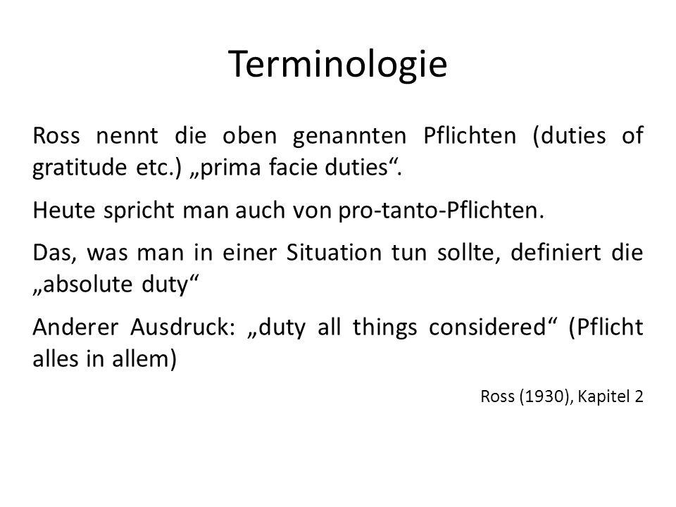 """Terminologie Ross nennt die oben genannten Pflichten (duties of gratitude etc.) """"prima facie duties ."""