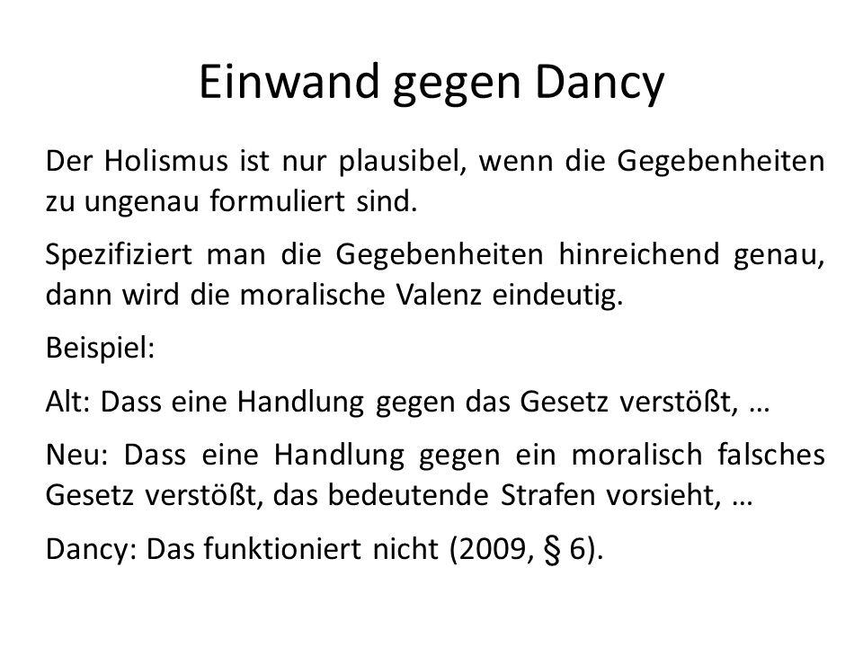 Einwand gegen Dancy Der Holismus ist nur plausibel, wenn die Gegebenheiten zu ungenau formuliert sind.