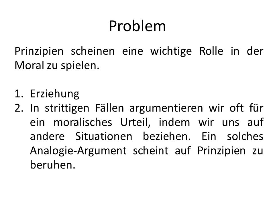Problem Prinzipien scheinen eine wichtige Rolle in der Moral zu spielen. Erziehung.