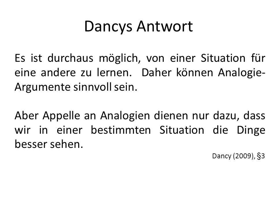 Dancys Antwort Es ist durchaus möglich, von einer Situation für eine andere zu lernen. Daher können Analogie-Argumente sinnvoll sein.