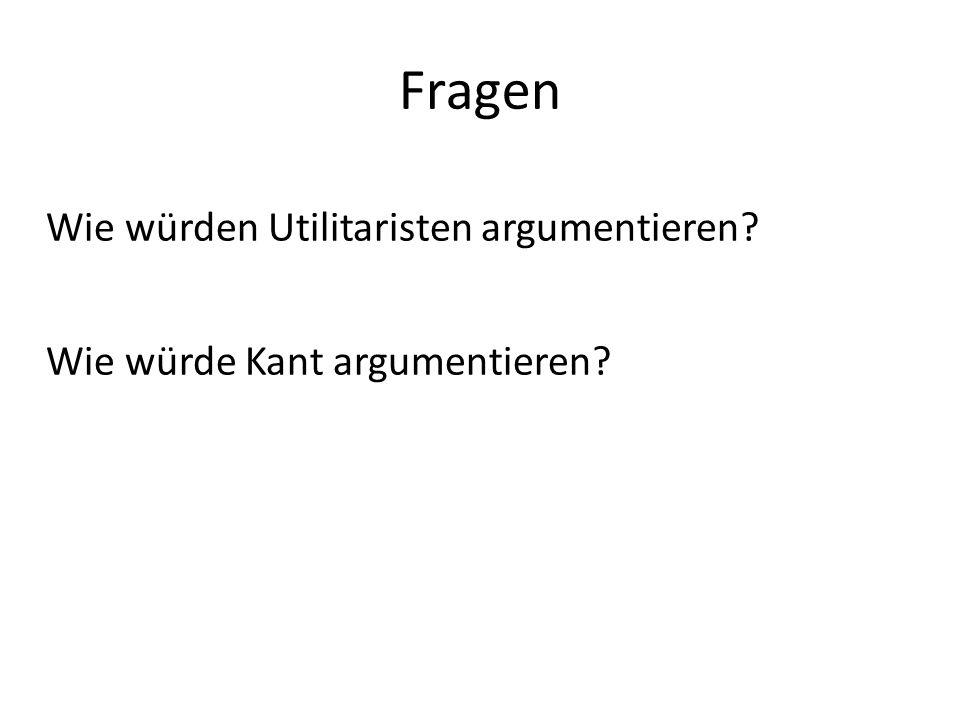 Fragen Wie würden Utilitaristen argumentieren