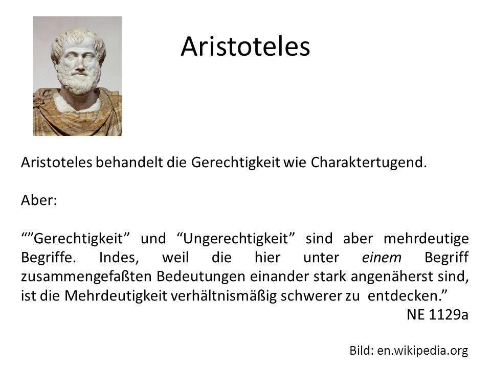 Aristoteles Aristoteles behandelt die Gerechtigkeit wie Charaktertugend. Aber: