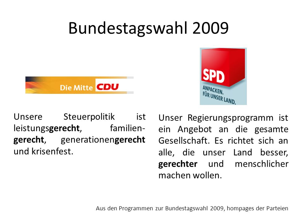 Bundestagswahl 2009 Unsere Steuerpolitik ist leistungsgerecht, familien-gerecht, generationengerecht und krisenfest.