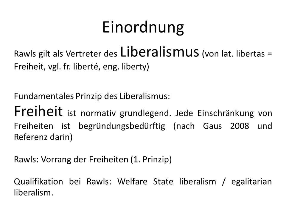 Einordnung Rawls gilt als Vertreter des Liberalismus (von lat. libertas = Freiheit, vgl. fr. liberté, eng. liberty)