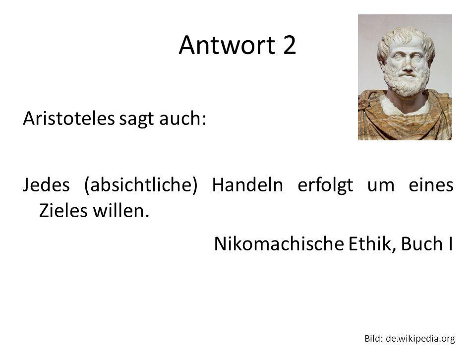 Antwort 2 Aristoteles sagt auch: