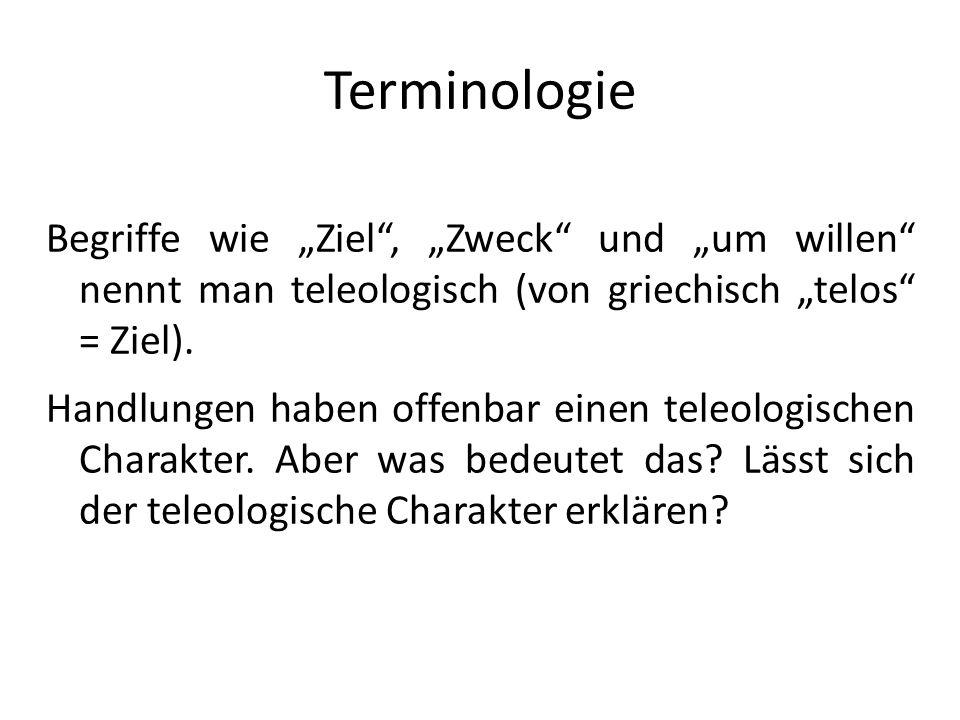 """Terminologie Begriffe wie """"Ziel , """"Zweck und """"um willen nennt man teleologisch (von griechisch """"telos = Ziel)."""