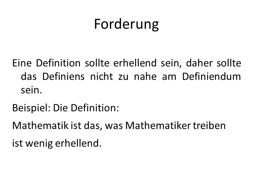 Forderung Eine Definition sollte erhellend sein, daher sollte das Definiens nicht zu nahe am Definiendum sein.