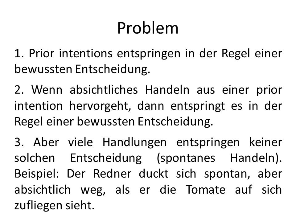 Problem 1. Prior intentions entspringen in der Regel einer bewussten Entscheidung.