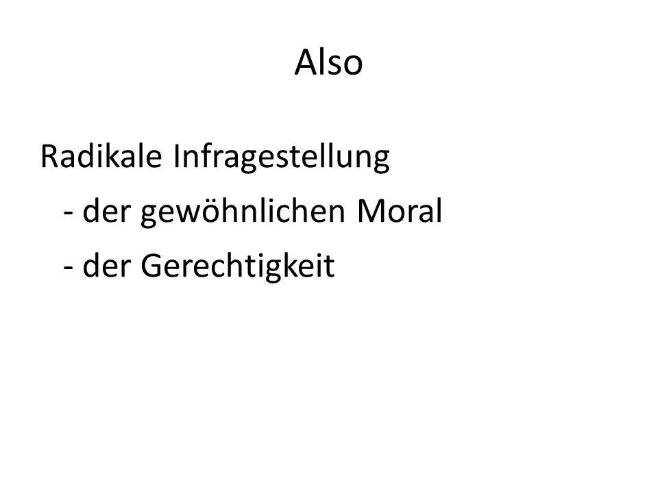 Also Radikale Infragestellung - der gewöhnlichen Moral