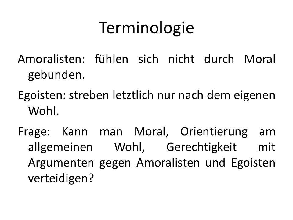 Terminologie Amoralisten: fühlen sich nicht durch Moral gebunden.