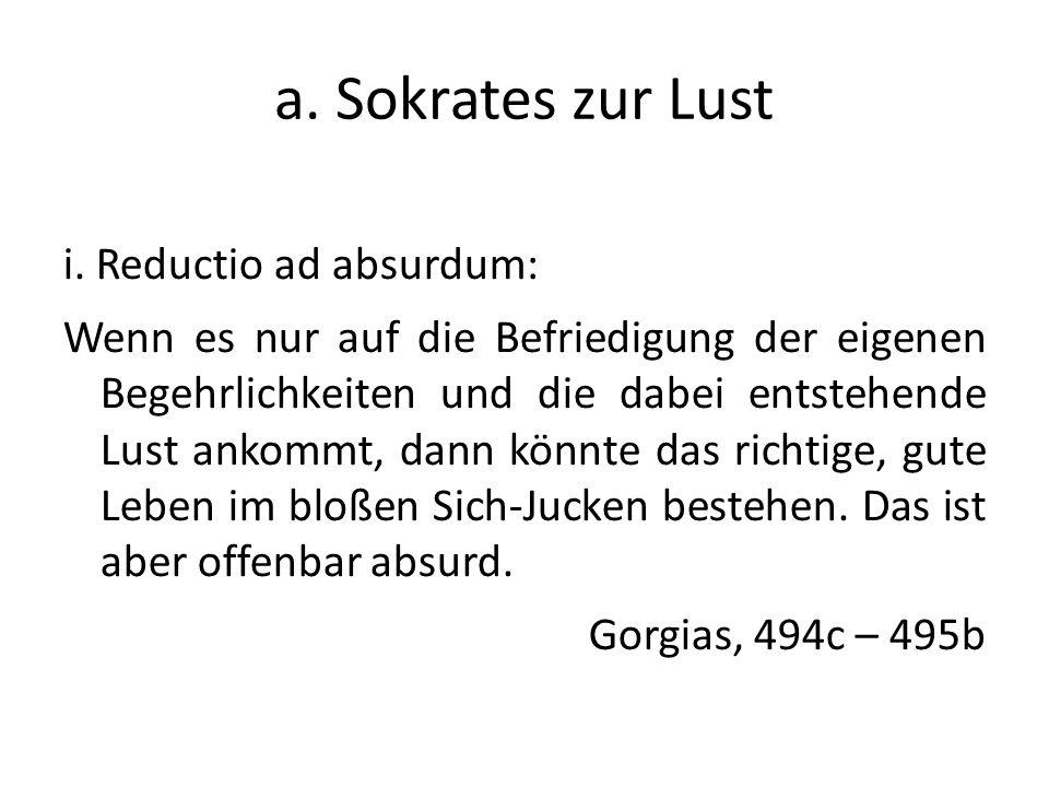 a. Sokrates zur Lust i. Reductio ad absurdum: