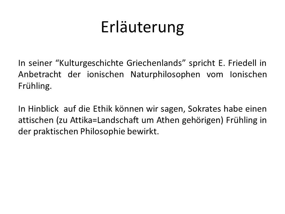 Erläuterung In seiner Kulturgeschichte Griechenlands spricht E. Friedell in Anbetracht der ionischen Naturphilosophen vom Ionischen Frühling.