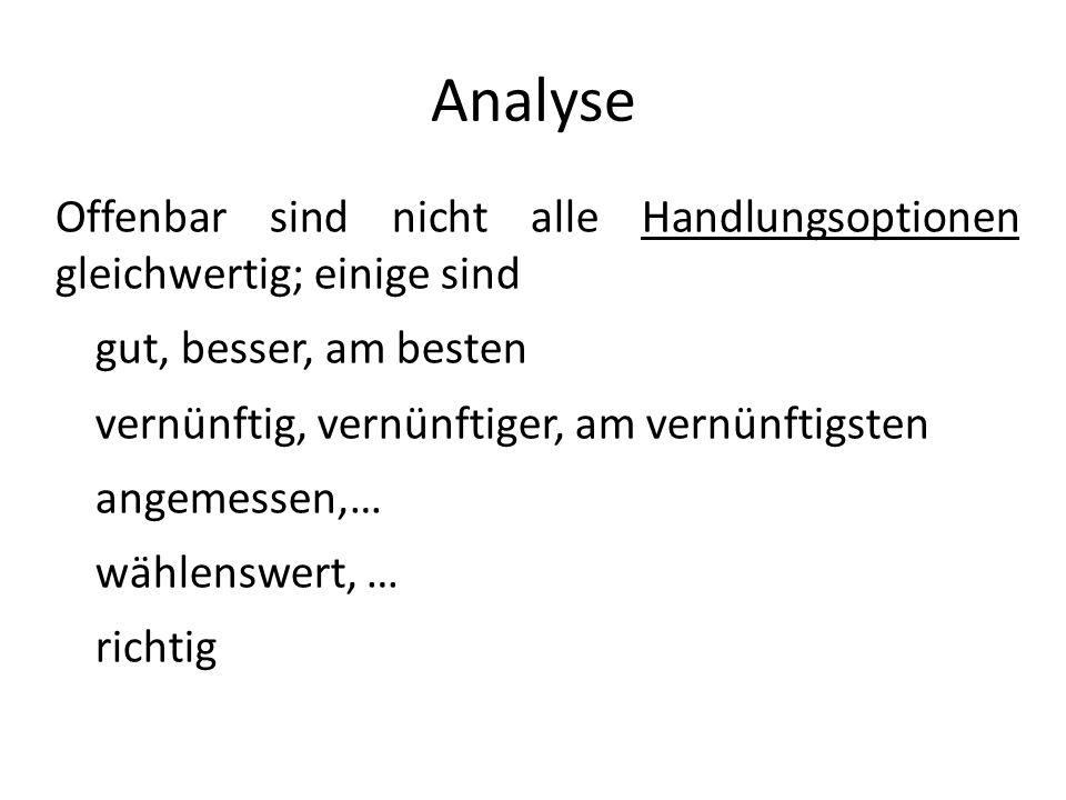 Analyse Offenbar sind nicht alle Handlungsoptionen gleichwertig; einige sind. gut, besser, am besten.