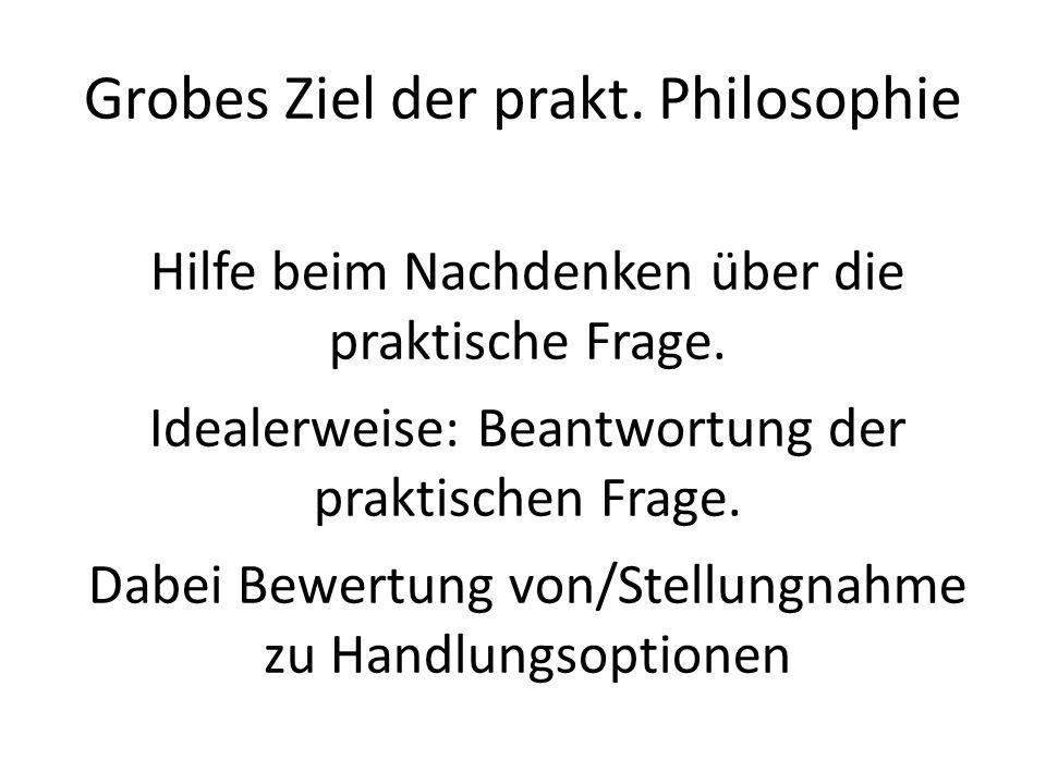 Grobes Ziel der prakt. Philosophie