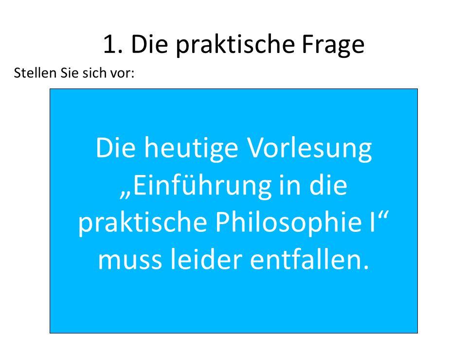 """Die heutige Vorlesung """"Einführung in die praktische Philosophie I"""