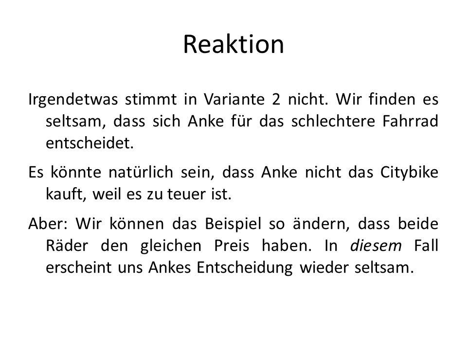 Reaktion Irgendetwas stimmt in Variante 2 nicht. Wir finden es seltsam, dass sich Anke für das schlechtere Fahrrad entscheidet.