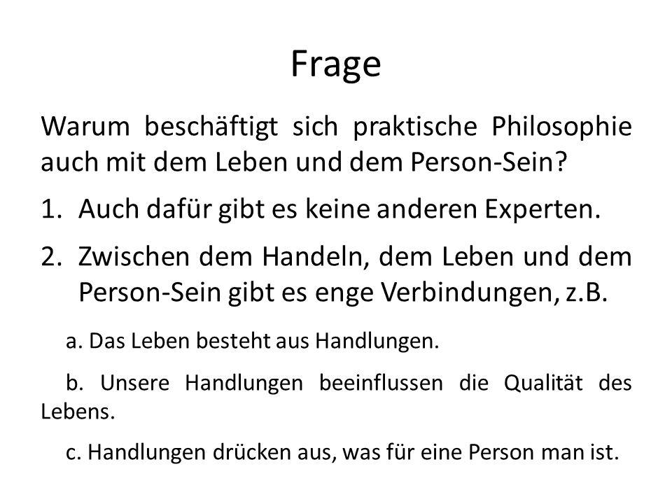 Frage Warum beschäftigt sich praktische Philosophie auch mit dem Leben und dem Person-Sein Auch dafür gibt es keine anderen Experten.