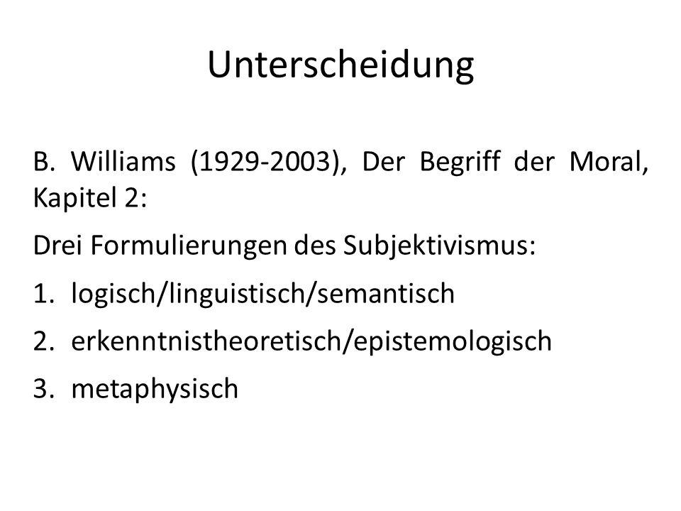 Unterscheidung B. Williams (1929-2003), Der Begriff der Moral, Kapitel 2: Drei Formulierungen des Subjektivismus:
