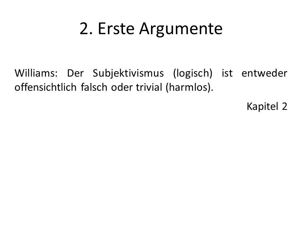 2. Erste Argumente Williams: Der Subjektivismus (logisch) ist entweder offensichtlich falsch oder trivial (harmlos).