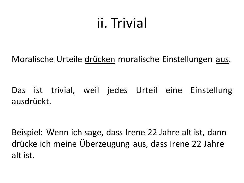 ii. Trivial Moralische Urteile drücken moralische Einstellungen aus.