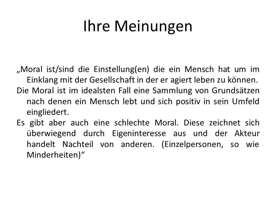 """Ihre Meinungen """"Moral ist/sind die Einstellung(en) die ein Mensch hat um im Einklang mit der Gesellschaft in der er agiert leben zu können."""