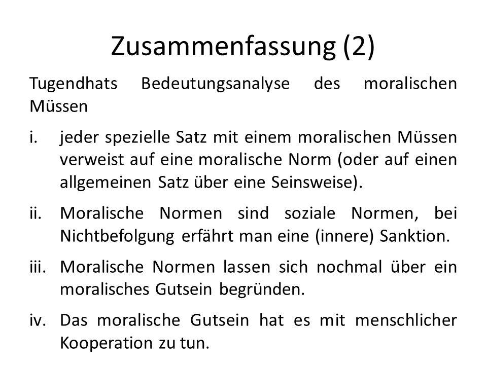 Zusammenfassung (2) Tugendhats Bedeutungsanalyse des moralischen Müssen.