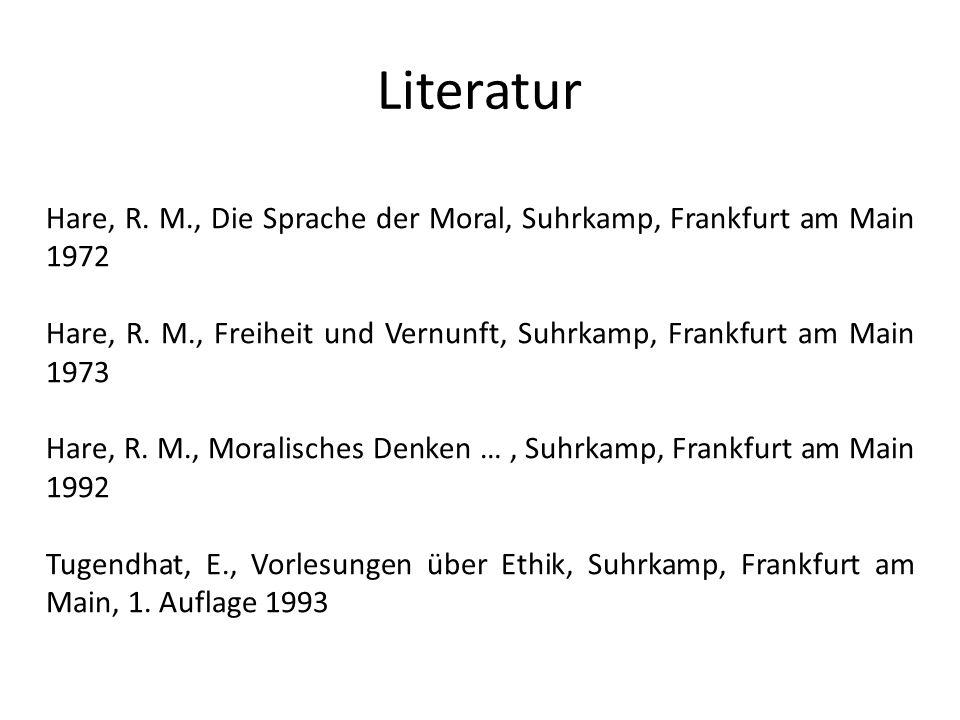 Literatur Hare, R. M., Die Sprache der Moral, Suhrkamp, Frankfurt am Main 1972. Hare, R. M., Freiheit und Vernunft, Suhrkamp, Frankfurt am Main 1973.